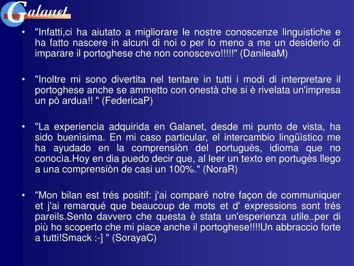 """""""Infatti,ci ha aiutato a migliorare le nostre conoscenze linguistiche e ha fatto nascere in alcuni di noi o per lo meno a me un desiderio di imparare il portoghese che non conoscevo!!!!!"""" (DanileaM)"""