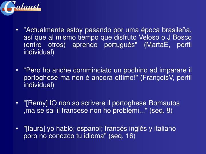 """""""Actualmente estoy pasando por uma época brasileña, así que al mismo tiempo que disfruto Veloso o J Bosco (entre otros) aprendo portuguès"""" (MartaE, perfil individual)"""
