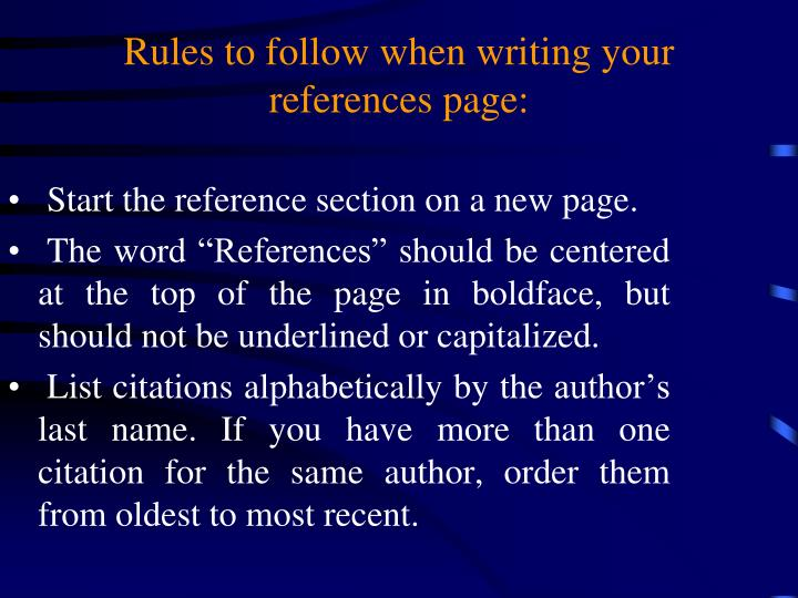 Rules to follow when writing your references page: