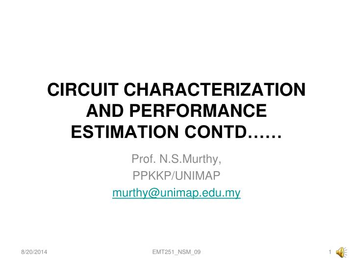 Circuit characterization and performance estimation contd