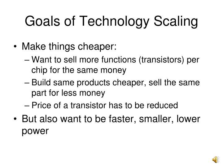 Goals of Technology Scaling