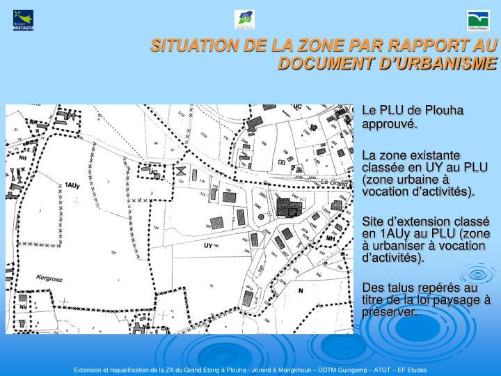 SITUATION DE LA ZONE PAR RAPPORT AU DOCUMENT D'URBANISME