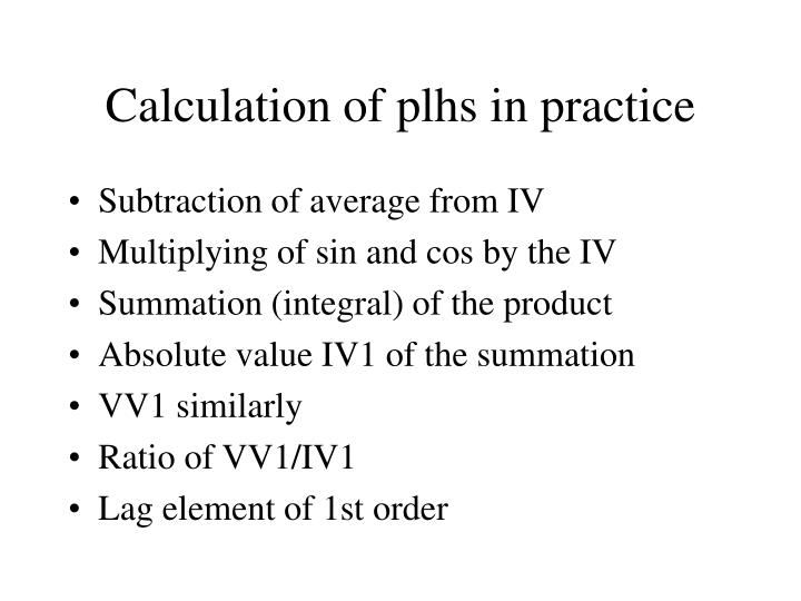 Calculation of plhs in practice