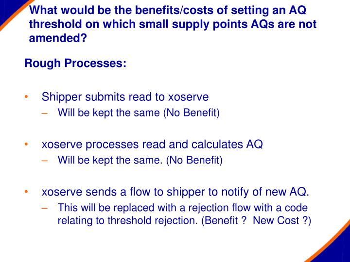 What would be the benefits/costs of setting an AQ threshold on which small supply points AQs are not amended?