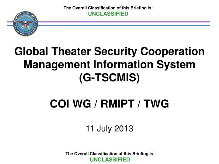 Ppt the overall classification of this briefing is unclassified global theater security cooperation management information toneelgroepblik Choice Image