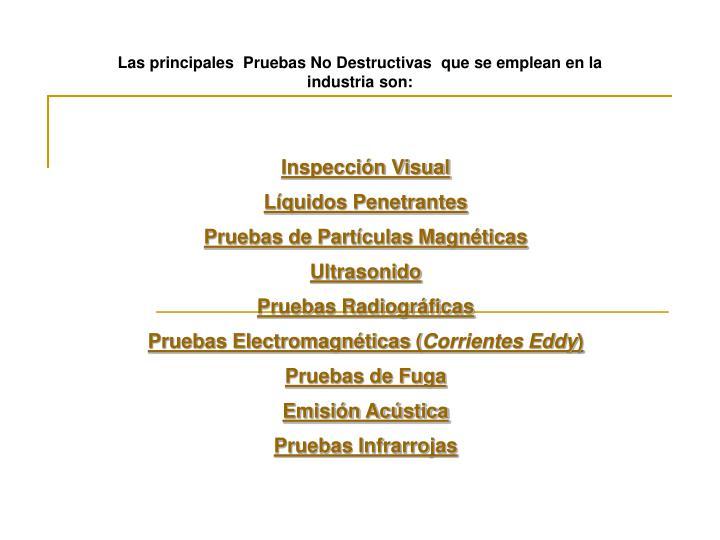 Las principales  Pruebas No Destructivas  que se emplean en la industria son: