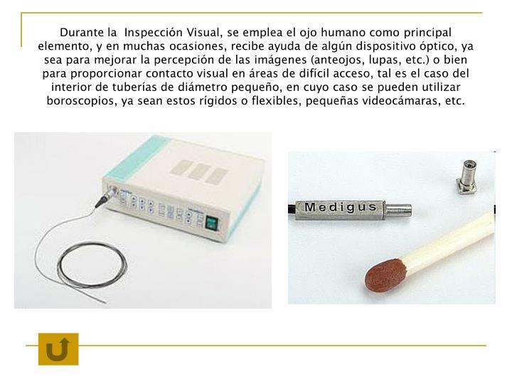 Durante la  Inspección Visual, se emplea el ojo humano como principal elemento, y en muchas ocasion...