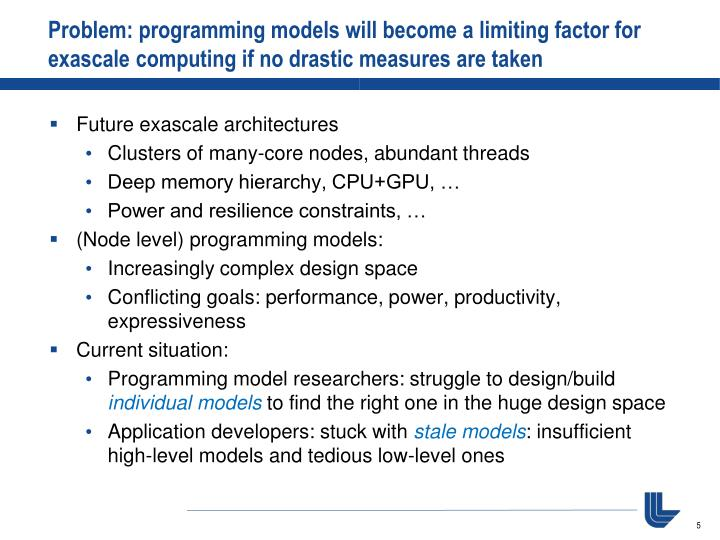 Problem: programming models will become a limiting factor for exascale computing if no drastic measures are taken