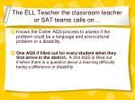 the ell teacher the classroom teacher or sat teams calls on