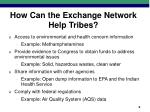 how can the exchange network help tribes