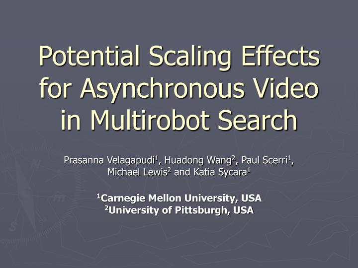 potential scaling effects for asynchronous video in multirobot search n.