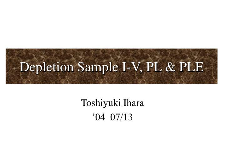 Depletion sample i v pl ple