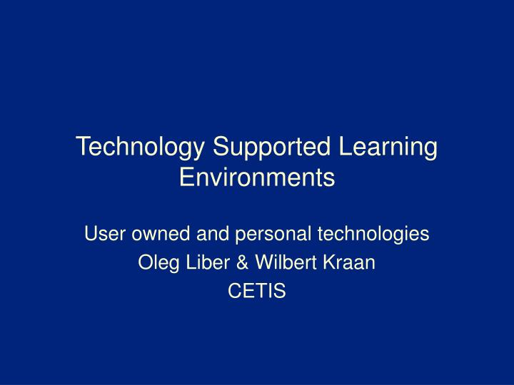 technology supported learning enviroments essay Title length color rating : the inclusive learning environments - in this essay i will reflect upon the inclusive learning environment, i intend on reflecting this by researching, reading.