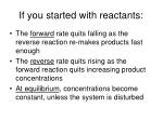 if you started with reactants