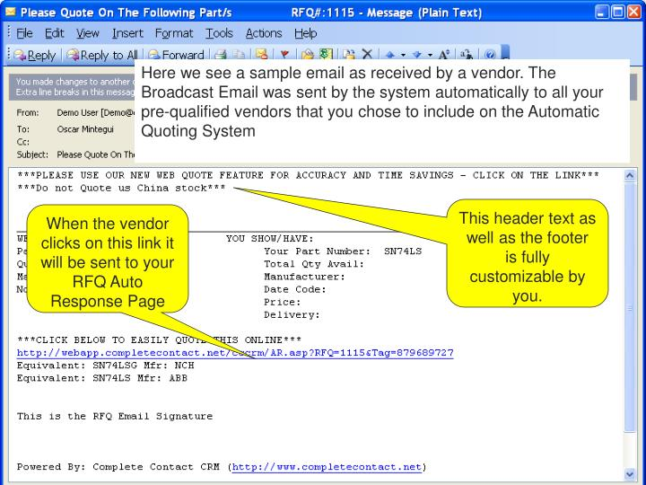 Here we see a sample email as received by a vendor. The Broadcast Email was sent by the system automatically to all your pre-qualified vendors that you chose to include on the Automatic Quoting System