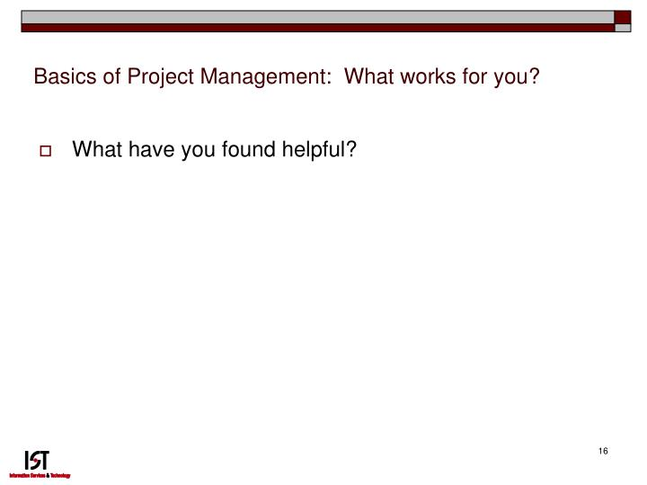 Basics of Project Management:  What works for you?