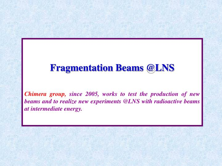 Fragmentation Beams @LNS