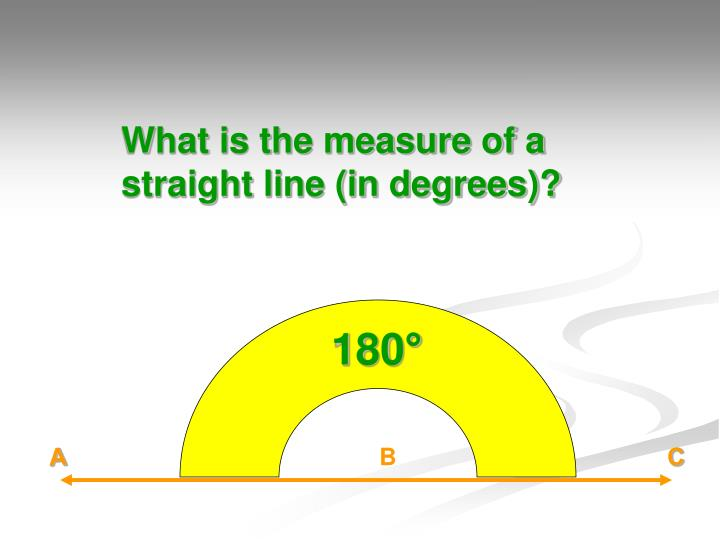 What is the measure of a straight line (in degrees)?