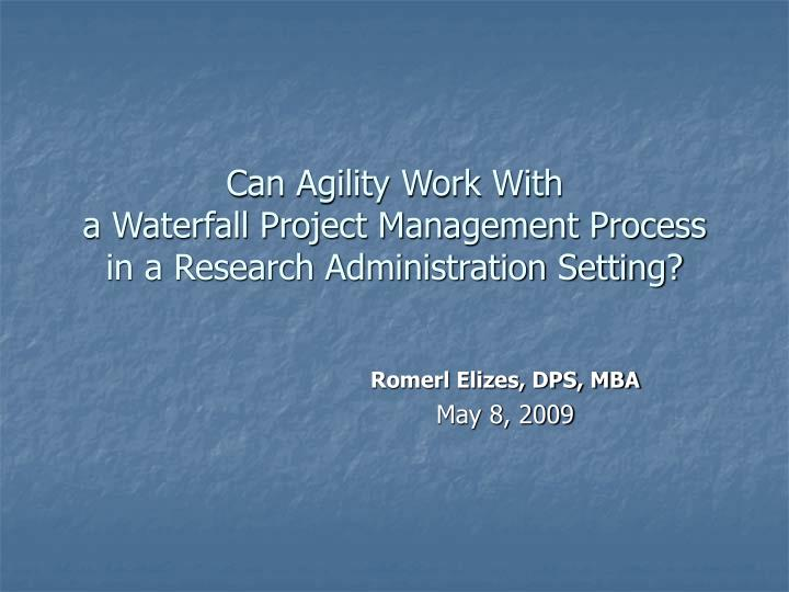 can agility work with a waterfall project management process in a research administration setting