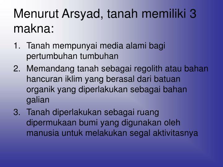 Menurut Arsyad, tanah memiliki 3 makna: