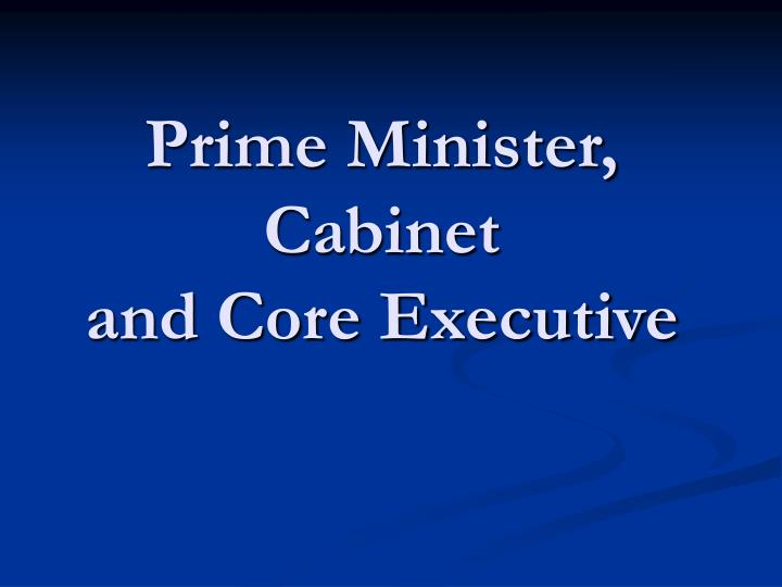 prime minister cabinet and core executive n.