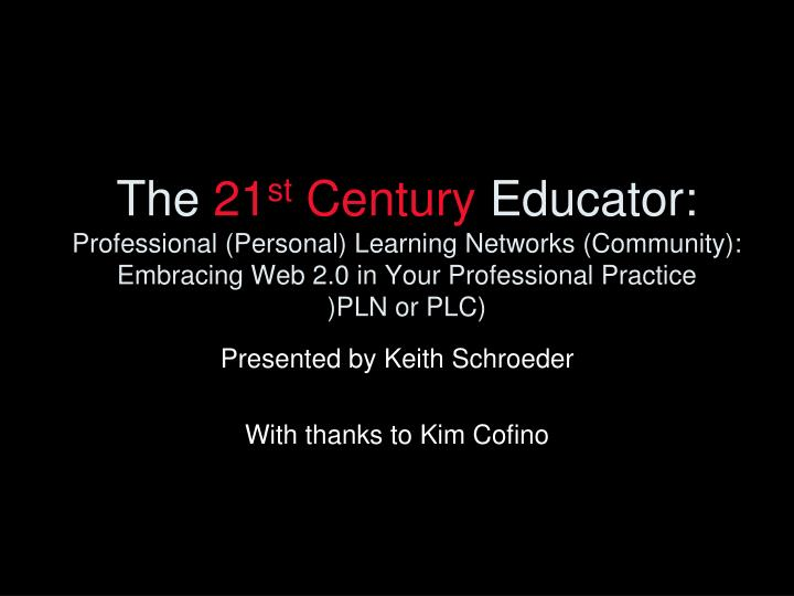 presented by keith schroeder with thanks to kim cofino n.