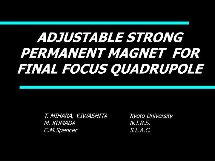 adjustable strong permanent magnet for final focus quadrupole n.