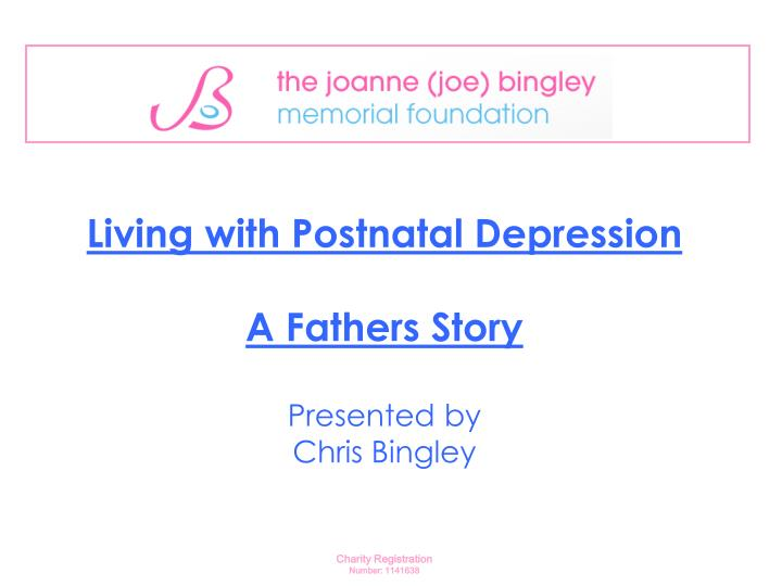 Living with postnatal depression a fathers story presented by chris bingley