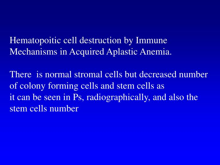 Hematopoitic cell destruction by Immune Mechanisms in Acquired Aplastic Anemia.