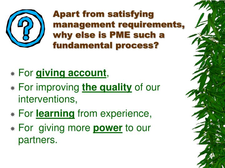 Apart from satisfying management requirements why else is pme such a fundamental process