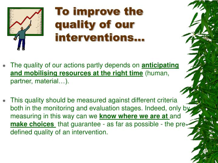 To improve the quality of our interventions…