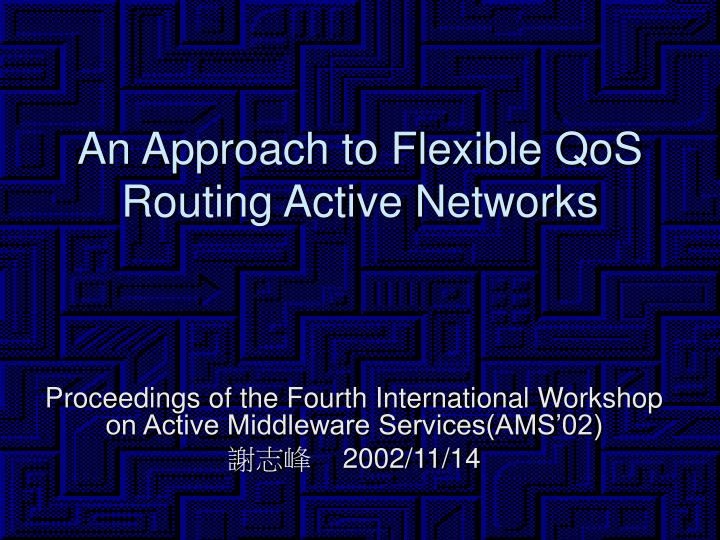 An approach to flexible qos routing active networks