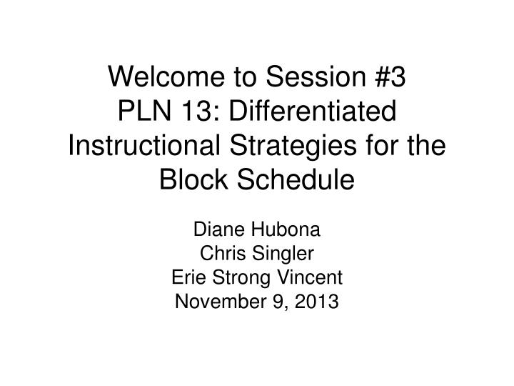 welcome to session 3 pln 13 differentiated instructional strategies for the block schedule n.
