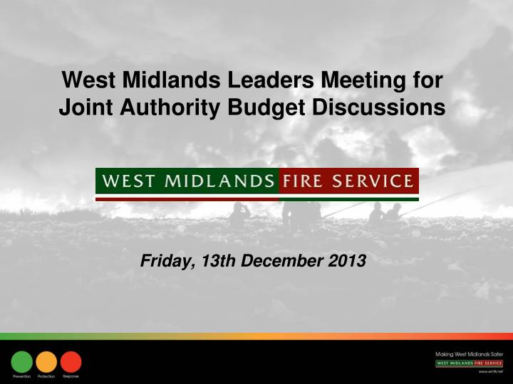 west midlands leaders meeting for joint authority budget discussions friday 13th december 2013 n.