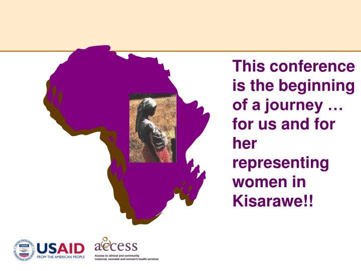 This conference is the beginning of a journey … for us and for her representing women in Kisarawe!!