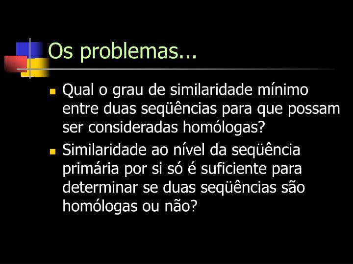 Os problemas...