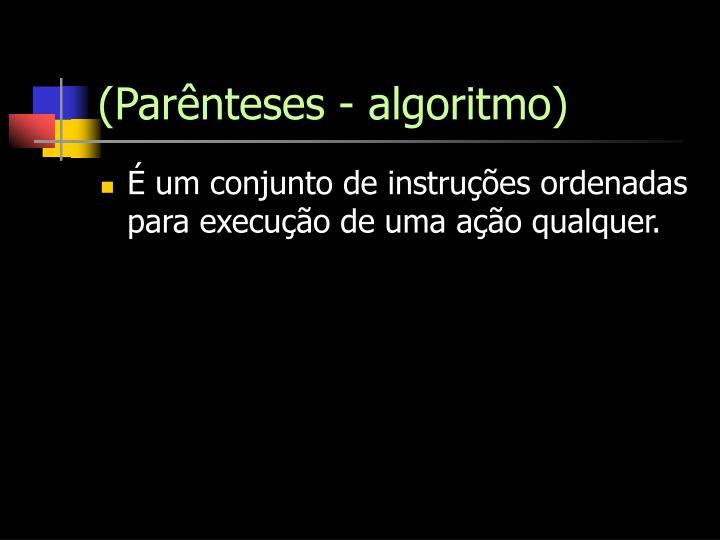 (Parênteses - algoritmo)