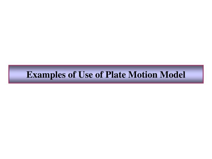 Examples of Use of Plate Motion Model