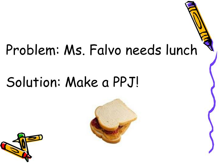 Problem: Ms. Falvo needs lunch