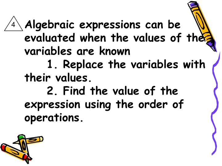 Algebraic expressions can be evaluated when the values of the variables are known