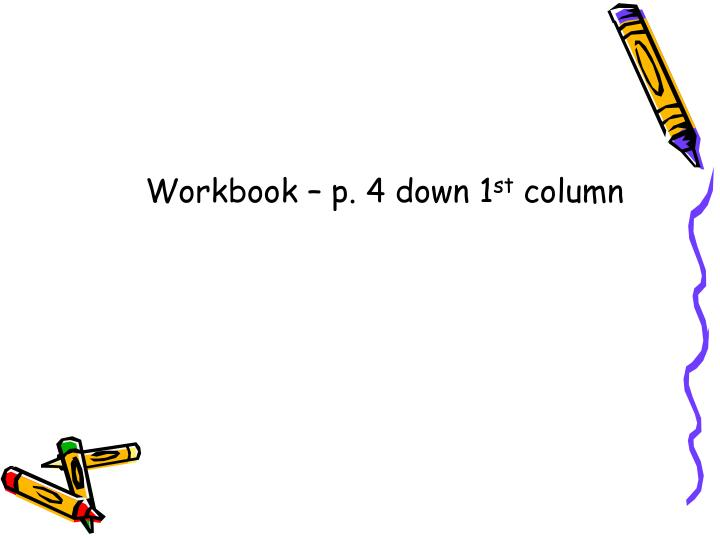 Workbook – p. 4 down 1