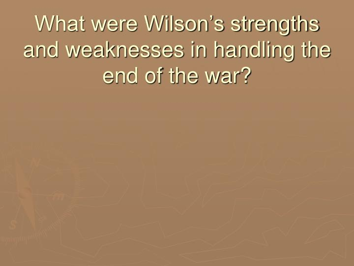 What were Wilson's strengths and weaknesses in handling the end of the war?