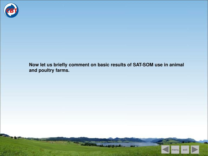 Now let us briefly comment on basic results of SAT-SOM use in animal and poultry farms.