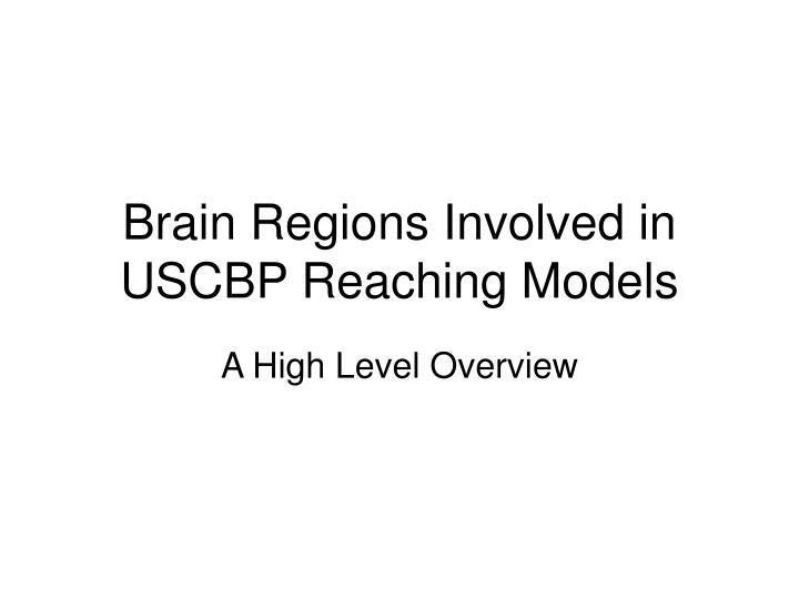 brain regions involved in uscbp reaching models n.