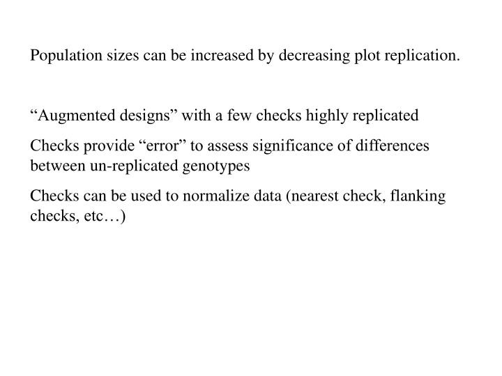 Population sizes can be increased by decreasing plot replication.