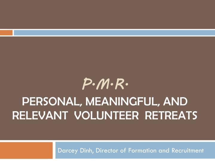 p m r p ersonal m eaningful and r elevant volunteer retreats n.