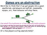 games are an abstraction3