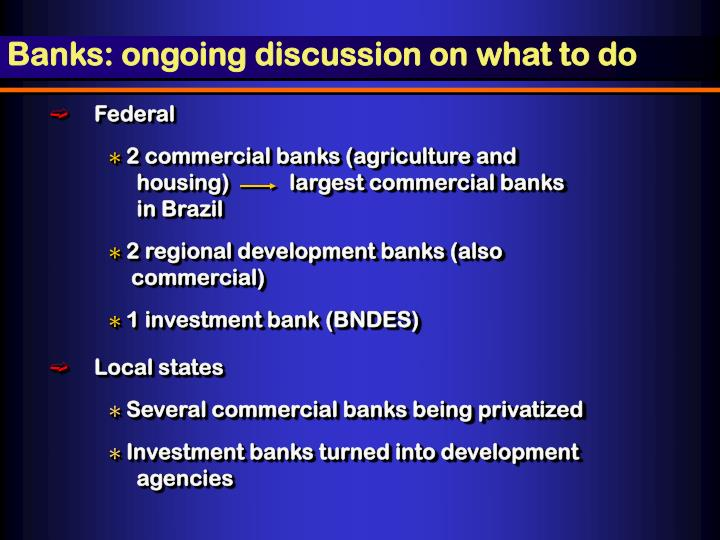Banks: ongoing discussion on what to do