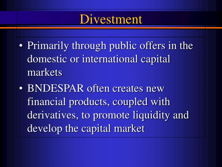 Primarily through public offers in the domestic or international capital markets