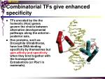 combinatorial tfs give enhanced specificity